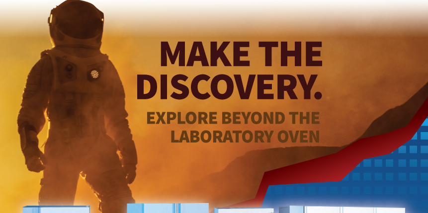 Make the discovery. Explore beyond the laboratory oven.